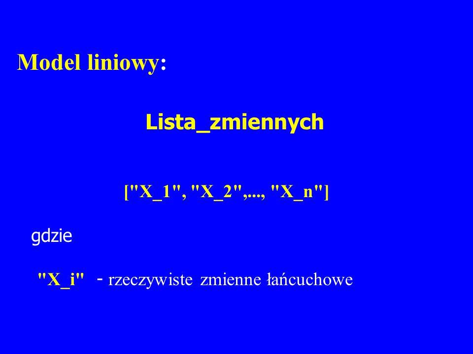 Model liniowy: Lista_zmiennych [ X_1 , X_2 ,..., X_n ] gdzie